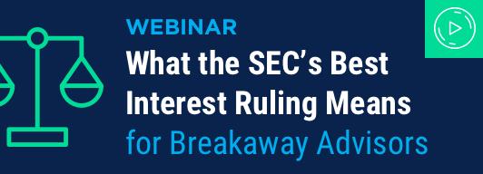 What the SEC's Best Interest Ruling Means for Breakaway Advisors